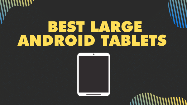Best Large Android tablets (10 inches & bigger)
