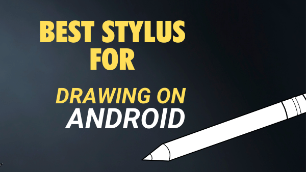 Best Stylus for Drawing on Android Devices