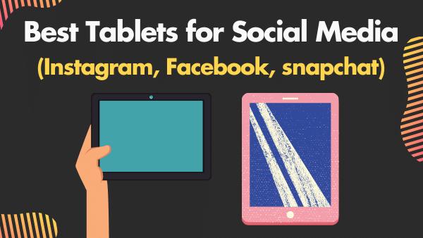 Best Tablet for Social media (Instagram, Facebook, snapchat)