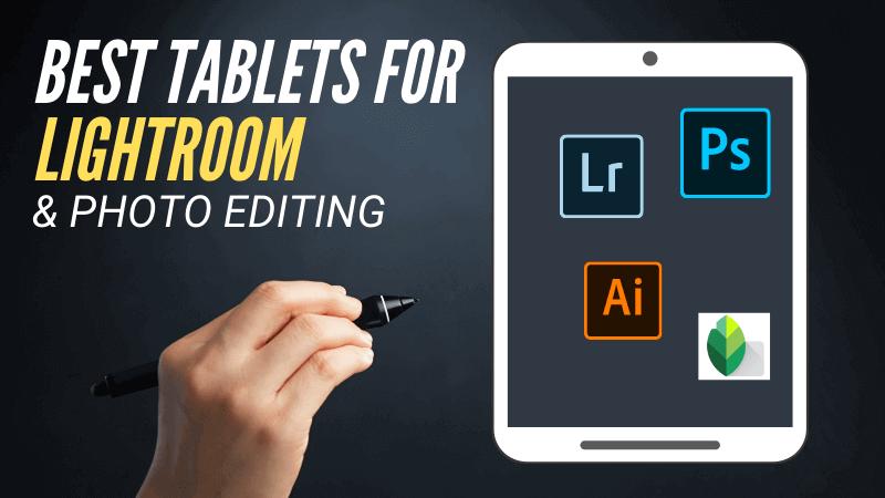 Best Tablets for Lightroom & Photo editing