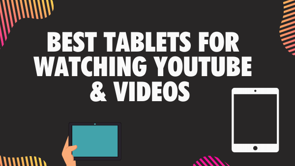 Best Tablets for watching Youtube & Videos