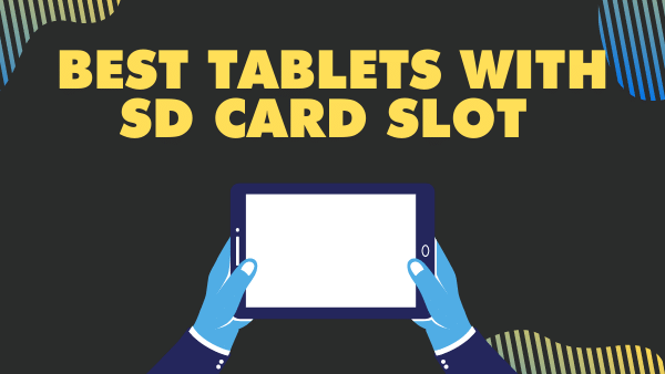 Best Tablets with SD card slot (Android & Windows)