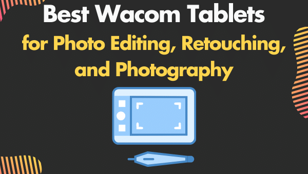 7 Best Wacom Tablets for Photo Editing & Photographers | 2021 1