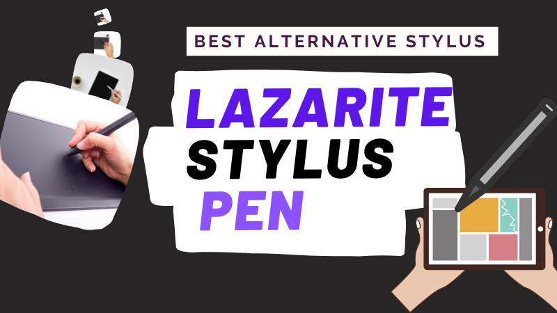 Best alternative stylus Lazarite stylus pen