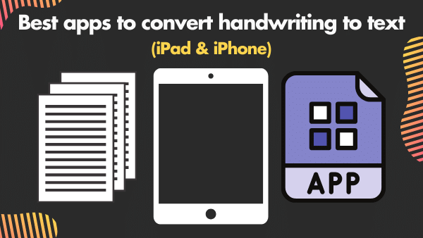 Best apps to convert handwriting to text (iPad and iPhone)
