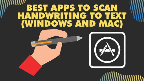 Best apps to scan handwriting to text (Windows and Mac)