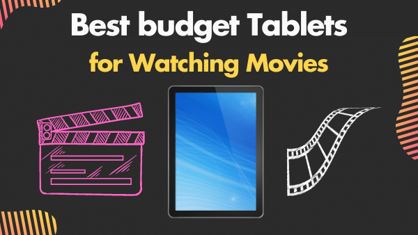 Best budget Tablets for Watching Movies