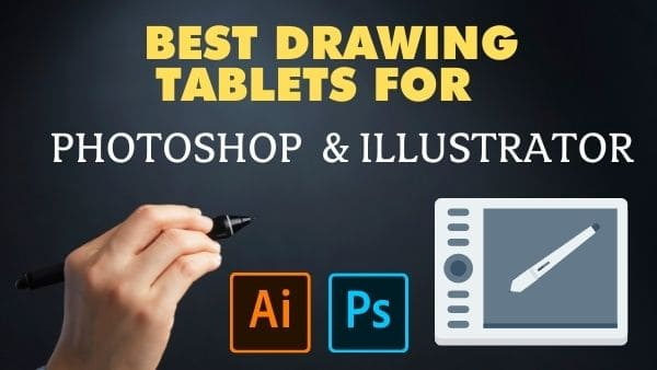 Best drawing tablets for photoshop & illustrator