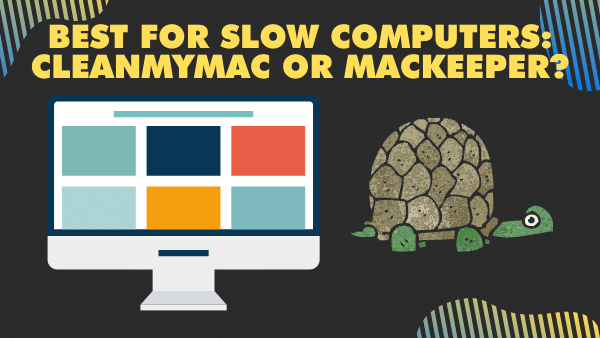 Best for slow computers_ CleanMyMac or MacKeeper_