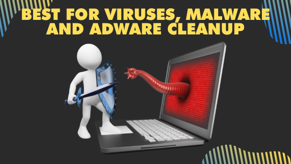 Best for viruses, malware and adware cleanup