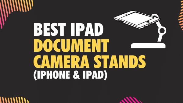 Best iPad document camera stands (iPhone & iPad)