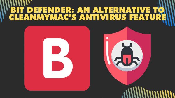 Bit Defender_ An alternative to cleanMyMac's antivirus feature