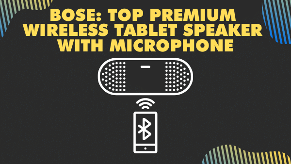 Bose_ Top Premium Wireless Tablet speaker with microphone