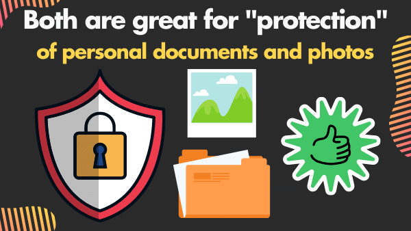 Both are great for _protection_ of personal documents and photos