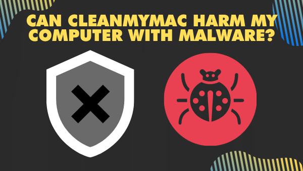 Can CleanMyMac Harm My Computer with malware_