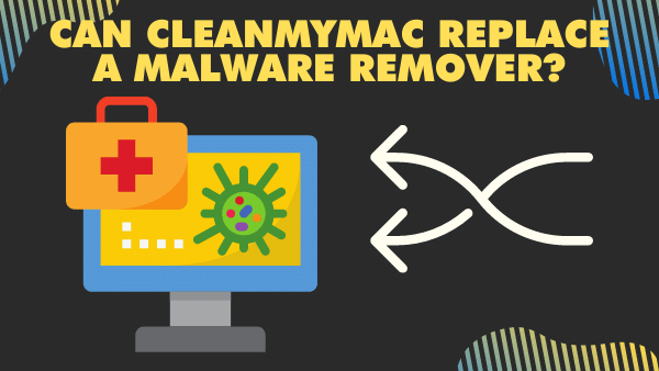 Can CleanMyMac replace a malware remover_