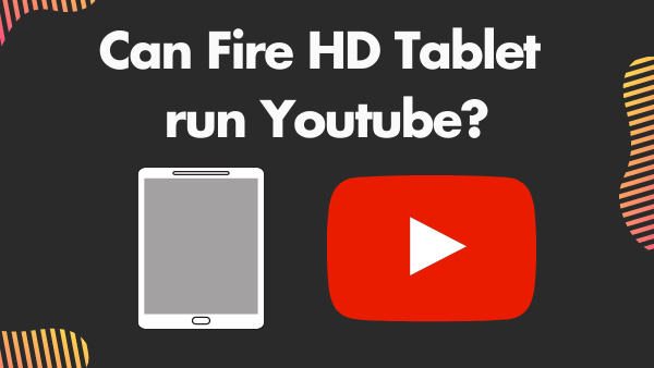 Can Fire HD Tablet run Youtube_
