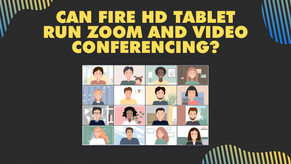 Can Fire HD Tablet run Zoom and video Conferencing_