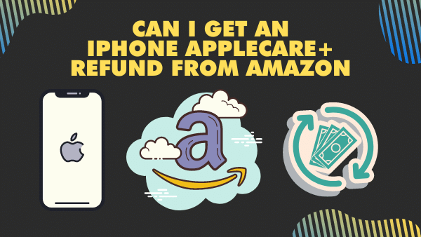 Can I get an iPhone AppleCare+ refund from Amazon_