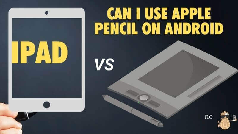 Can I use Apple Pencil on Android?