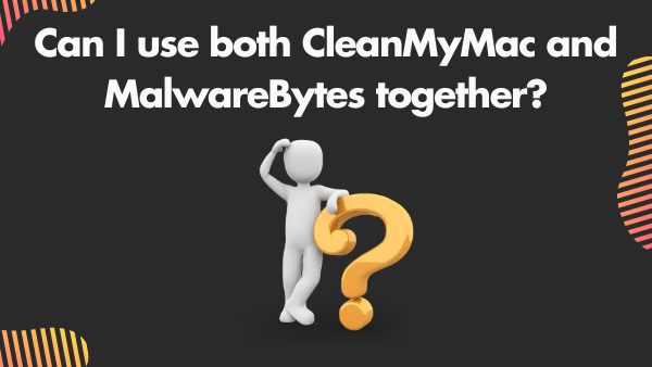Can I use both CleanMyMac and MalwareBytes together_ 2