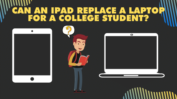 Can an iPad Replace a Laptop for a College Student_