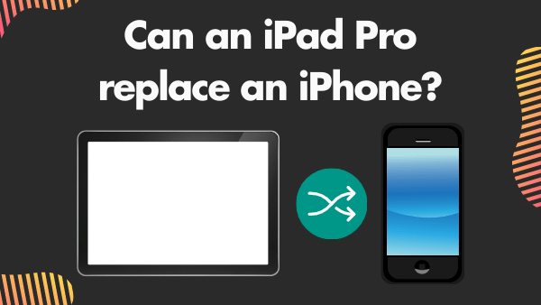 Can an iPad pro replace an iPhone_