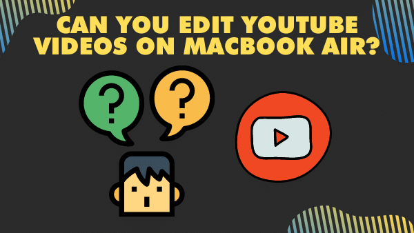 Can you edit YouTube videos on MacBook Air_