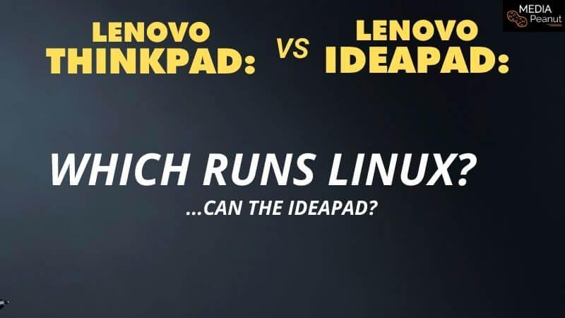 Can you run linux on lenovo ideapad or thinkpad
