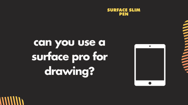 Can you use a surface pro for drawing_