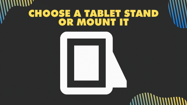 Choose a Tablet Stand or mount it