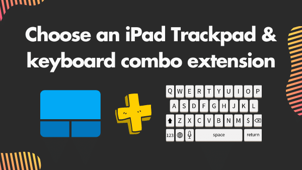 Choose an iPad Trackpad and keyboard combo extension