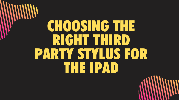 Choosing the right third party stylus for the iPad