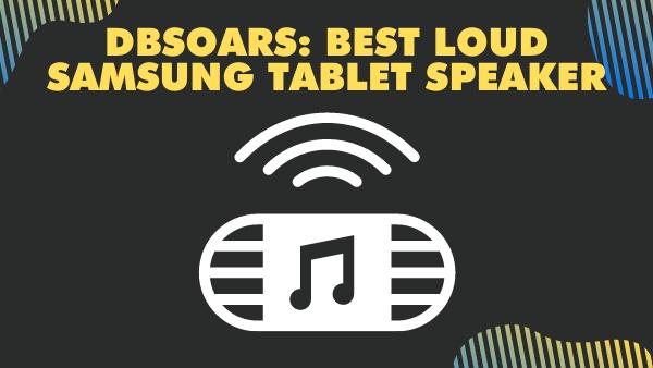 DBSOARS Best loud samsung tablet speaker (external)