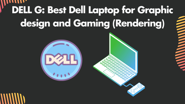 DELL G7_ Best Dell Laptop for Graphic design and Gaming (Rendering)