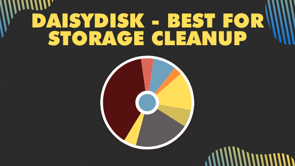 DaisyDisk - best for storage cleanup
