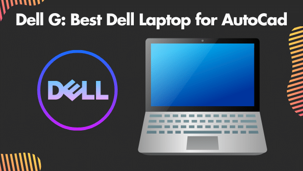 Dell G7_ Best Dell Laptop for AutoCad