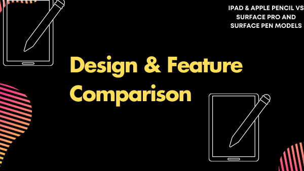 Design and feature comparison between apple iPad and Microsoft Surface Pro 7