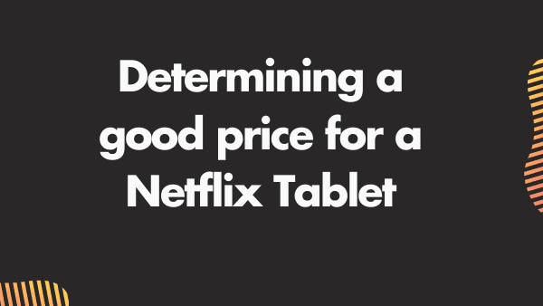 Determining a good price for a Netflix Tablet
