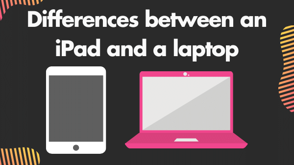 Differences between an iPad and a laptop