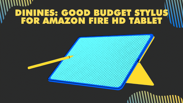 Dinines_ Good Budget Stylus for Amazon Fire HD Tablet 8 & 10
