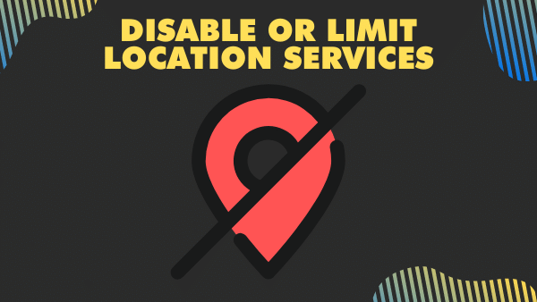 Disable or limit location services
