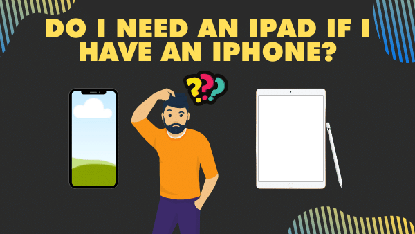 Do I Need an iPad if I Have an iPhone_ (Is it Necessary) 2021