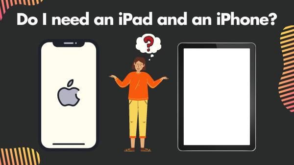 Do I need an iPad and an iPhone_