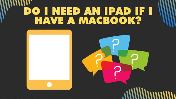Do I need an iPad if I have a Macbook_