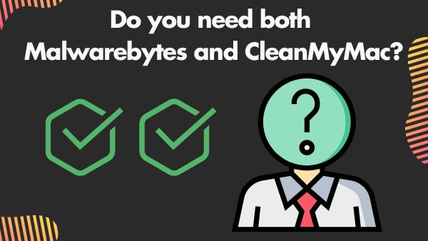 Do you need both Malwarebytes and CleanMyMac_