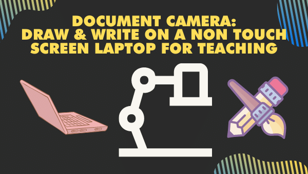 Document Camera_ draw and write on a non touch screen laptop for teaching