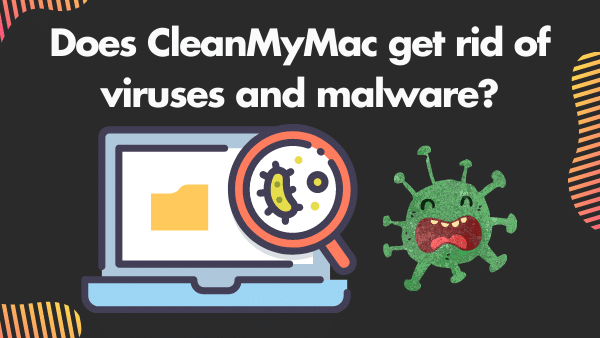 Does CleanMyMac get rid of viruses and malware_