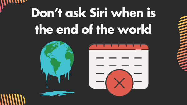 Don't ask Siri when is the end of the world