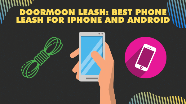 Doormoon Leash_ Best Phone leash for iPhone and Android